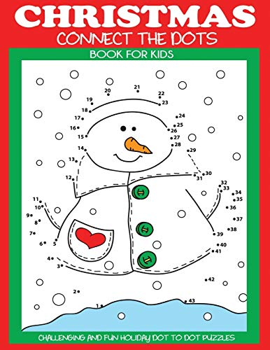 Christmas Connect the Dots Book for Kids: Challenging and Fun Holiday Dot to Dot Puzzles (Christmas Activity Books for Kids)