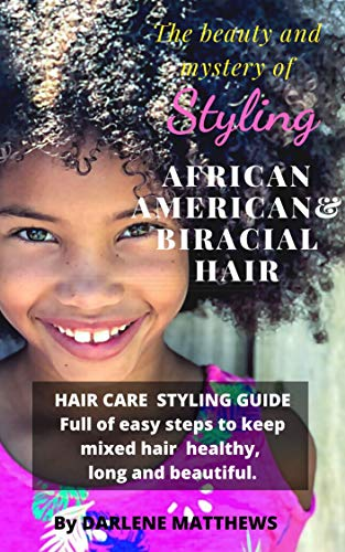 Amazon Com Styling Guide Hair Care For African American Biracial Children Multiracial Hair Care Guide For Parents To Learn The Best Products To Use And More Ebook Matthews Author Darlene Kindle Store