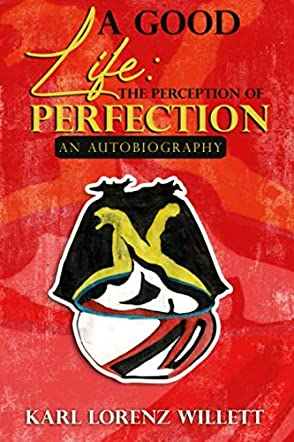 A Good Life: The Perception of Perfection An Autobiogaphy