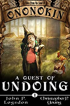 A Quest of Undoing (Tales from the Land of Ononokin Book 1) by [John P. Logsdon, Christopher P. Young]