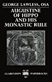 Augustine of Hippo and his Monastic Rule (Clarendon Paperbacks)
