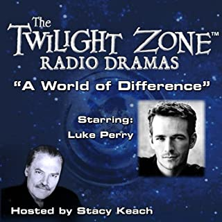 A World of Difference     The Twilight Zone Radio Dramas              By:                                                                                                                                 Richard Matheson                               Narrated by:                                                                                                                                 Stacy Keach,                                                                                        Luke Perry                      Length: 32 mins     2 ratings     Overall 4.5