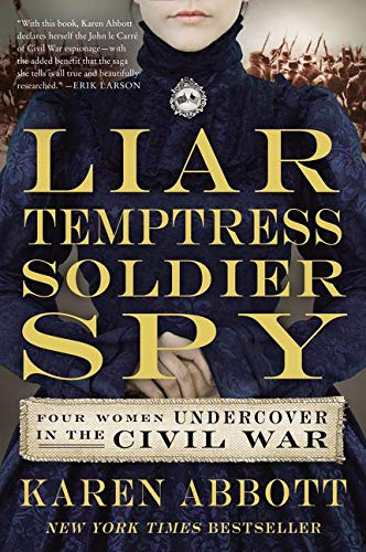 Compare Textbook Prices for Liar, Temptress, Soldier, Spy: Four Women Undercover in the Civil War Reprint Edition ISBN 9780062092908 by Abbott, Karen