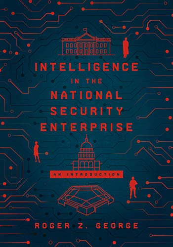 Intelligence in the National Security Enterprise: An Introduction by [Roger Z. George]