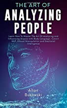 The Art of Analyzing People: Learn How To Master The Art Of Analyzing and Influencing Anyone with Body Language, Covert NL...