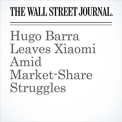 Hugo Barra Leaves Xiaomi Amid Market-Share Struggles copertina