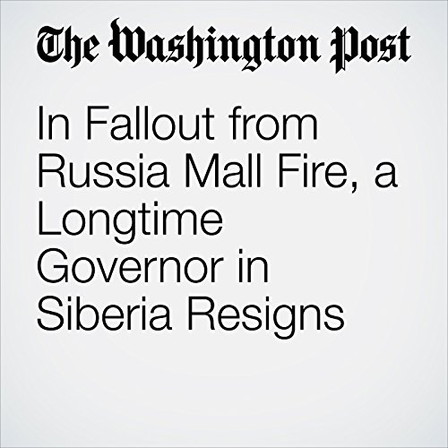 In Fallout from Russia Mall Fire, a Longtime Governor in Siberia Resigns copertina