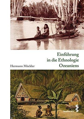 Einführung in die Ethnologie Ozeaniens: Kulturgeschichte Ozeaniens, Band 1: Kulturgeschichte Ozeaniens 1 (Kompendium: Kulturgeschichte Ozeaniens)