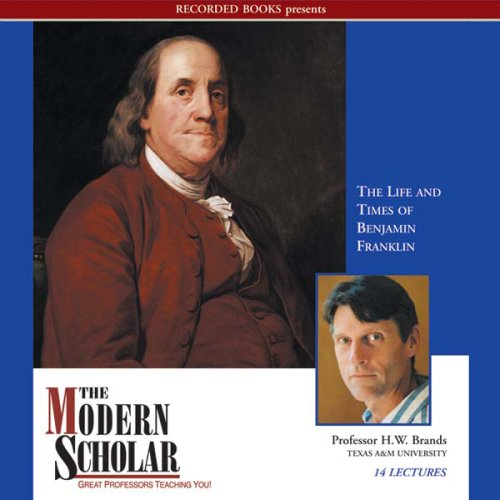 The Modern Scholar: The Life and Times of Benjamin Franklin