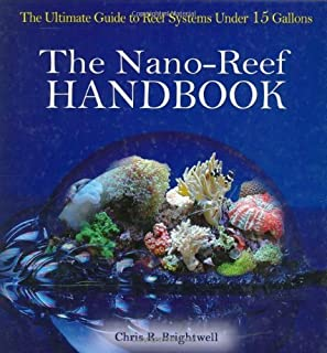 The Nano-Reef Handbook by Brightwell, Chris R. (2006) Hardcover