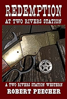 Redemption at Two Rivers Station: A Two Rivers Station Western by [Robert Peecher]