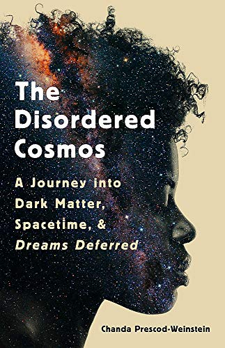 The Disordered Cosmos: A Journey into Dark Matter, Spacetime, and Dreams Deferred