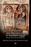 Christianity and Monasticism in Northern Egypt: Beni Suef, Giza, Cairo, and the Nile Delta