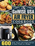 My GoWISE USA Air Fryer Cookbook: 600 Quick, Savory and Creative Recipes for Smart People on a Budget