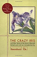 The Crazy Iris: And Other Stories of the Atomic Aftermath (OE, Kenzaburo)