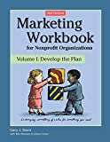 Marketing Workbook for Nonprofit Organizations: Develop the Plan (Marketing Workbook for Nonprofit Organizations, 1)