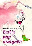 Adieu les cauchemars avec Barb'àpap'araignée.