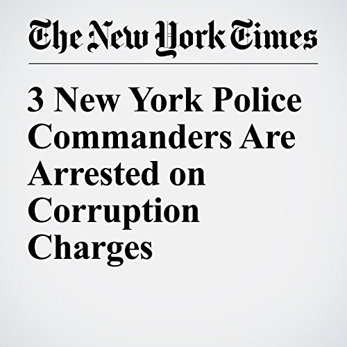 3 New York Police Commanders Are Arrested on Corruption Charges cover art