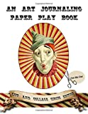 Cut & Collage - Circus Edition: An Art Journaling Paper Play Book