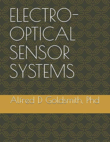 ELECTRO-OPTICAL SENSOR SYSTEMS: INCLUDING GEOMETRIC & PHYSICAL OPTICS, ELECTRO-MAGNETIC WAVES, OPTICS & ABERRATIONS, IFOV, FOV, FOR, RADIOMETRY & ... PARAMETERS,...