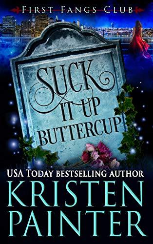 Suck It Up, Buttercup: A Paranormal Women's Fiction Novel (First Fangs Club Book 2)