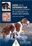 uide de la reproduction du chien et de la chienne - De la saillie à la vente des chiots