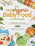 The New Organic Baby Food Cookbook: A Natural Way to Raise Happy Independent Eaters for First-Time Parents, With 200 Healthy Homemade Recipes for Every Age and Stage. Contains 3 weekly meal plans