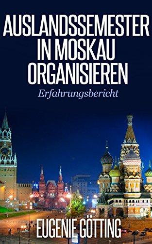 AUSLANDSSEMESTER IN MOSKAU ORGANISIEREN: Erfahrungsbericht