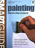 Smart Guide (R): Painting: Interior and Exterior Painting Step by Step (Creative Homeowner)