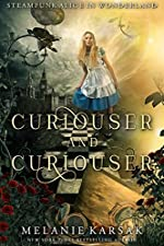 Curiouser and Curiouser: Steampunk Alice in Wonderland (Steampunk Fairy Tales Book 1)