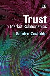 Trust In Market Relationships : Sandro Castaldo