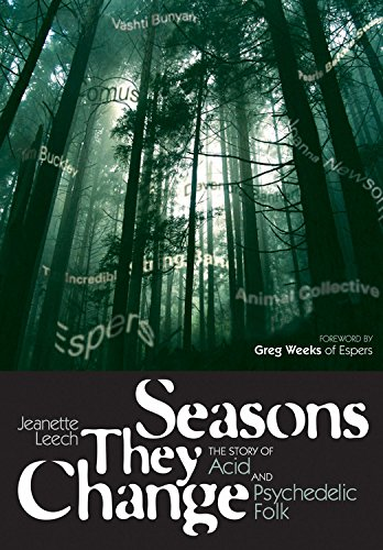 Seasons They Change: The Story of Acid, Psych, and Experimental Folk: The Story of Acid and Psychedelic Folk (Genuine Jawbone Books)