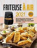 FRITEUSE À AIR 2021; 250 recettes faciles, savoureuses et saines à préparer en 5 minutes. Apprenez à faire frire, cuire et griller sans huile. Y compris 25 bonus pour une friture parfaite