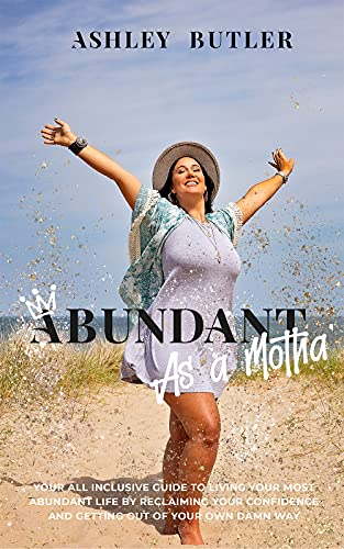 Abundant as a Motha': Your All-Inclusive Guide To Living Your Most Abundant...