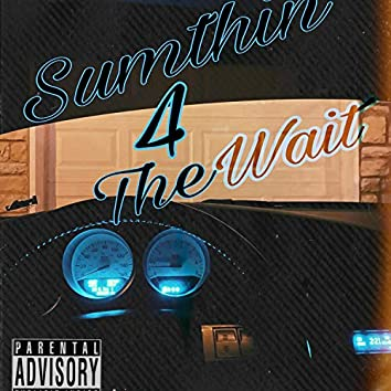 Sumthin' 4 the Wait