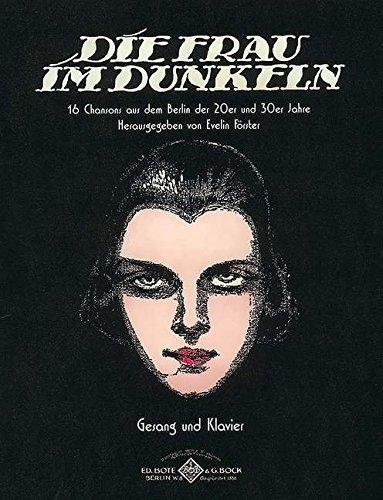 Die Frau im Dunkeln: 16 Chansons aus dem Berlin der 20er und 30er Jahre. Gesang und Klavier.