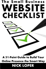 The Small Business Website Checklist: A 51-Point Guide to Build Your Online Presence the Smart Way by Nick Loper (2014-01-19) Paperback