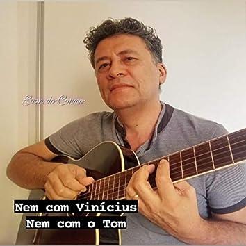 Nem Com Vinicius Nem Com o Tom