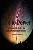 The Will to Power: Confronting Ideologies that Dismantle Christian Community