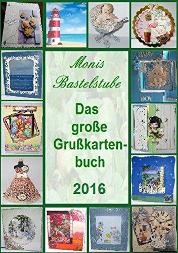Monis-Bastelstube - das große Grußkartenbuch 2016: Die schönsten Grußkarten 2016 der Kunden von Monis-Bastelstube
