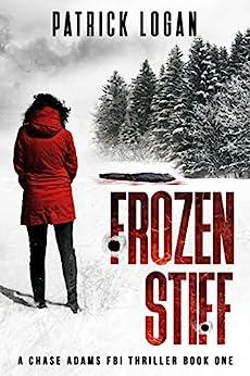Frozen Stiff (A Chase Adams FBI Thriller Book 1) by [Patrick Logan]