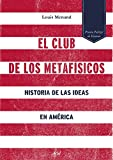 El club de los metafísicos: Historia de las ideas en América (Ariel)