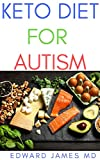 KETO DIET FOR AUTISM: The Ultimate Guide To Using Keto Diet For Autism With Meal Plan