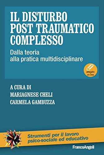 Il disturbo post traumatico complesso. Dalla teoria alla pratica multidisciplinare. Con Contenuto digitale per download e accesso on line
