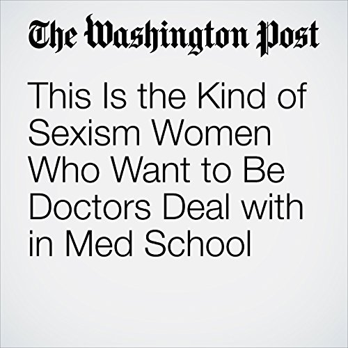 This Is the Kind of Sexism Women Who Want to Be Doctors Deal with in Med School cover art
