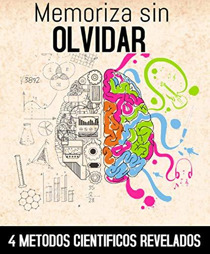 Memoriza Sin Olvidar: 4 Métodos Científicos Revelados (Spanish Edition)