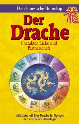 Das chinesische Horoskop - Der Drache: Mit Extrateil: Der Drache im Spiegel der westlichen Astrologie