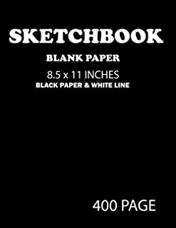 Sketchbook Blank Paper 8.5 x 11 Inches Black Paper & White Line 400 Page: The Big drawing and Doodling pages sketch book f...