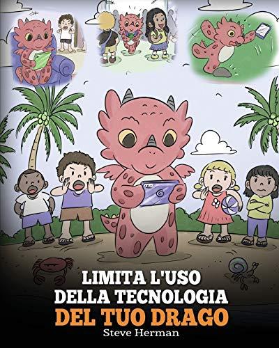 Limita l'uso della tecnologia del tuo drago: Aiuta il tuo drago a limitare il tempo passato davanti allo schermo. Una simpatica storia per bambini, ... dei dispositivi tecnologici.: 30