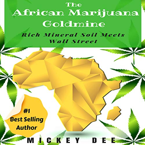 The African Marijuana Goldmine: Rich Mineral Soil Meets Wall Street                   Written by:                                                                                                                                 Mickey Dee                               Narrated by:                                                                                                                                 Nicholas Santasier                      Length: 1 hr and 40 mins     Not rated yet     Overall 0.0